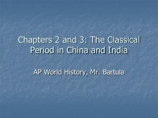 Chapters 2 and 3: The Classical Period in China and India