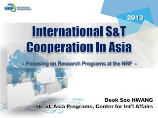 International S&T Cooperation In Asia -  Focusing on Research Programs at the NRF  -
