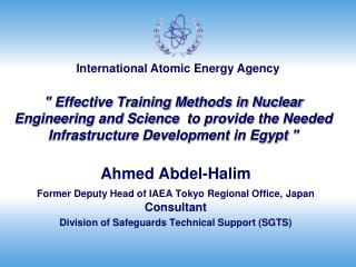 Ahmed Abdel-Halim Former Deputy Head of IAEA Tokyo Regional Office, Japan  Consultant