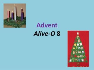 Advent Alive-O 8