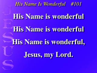 His Name is wonderful His Name is wonderful His Name is wonderful, Jesus, my Lord.