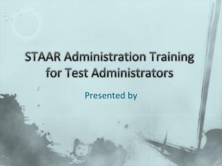 STAAR Administration Training for Test Administrators