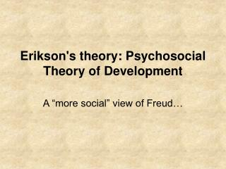 Erikson's theory: Psychosocial Theory of Development