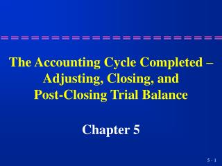 The Accounting Cycle Completed – Adjusting, Closing, and Post-Closing Trial Balance