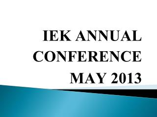 IEK ANNUAL CONFERENCE MAY 2013