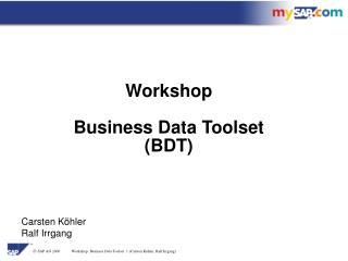 Workshop Business Data Toolset  (BDT)