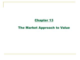 Chapter 13 The Market Approach to Value