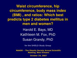 Harold E. Bays, MD Kathleen  M. Fox, PhD Susan Grandy, PhD for the SHIELD Study Group