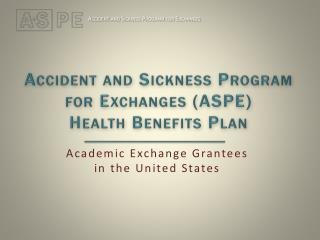 Accident and Sickness Program for Exchanges (ASPE)  Health Benefits Plan