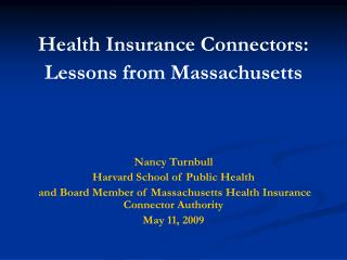 Health Insurance Connectors: Lessons from Massachusetts Nancy Turnbull