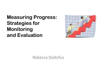 Measuring Progress:   Strategies for  Monitoring and Evaluation
