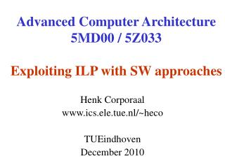 Advanced Computer Architecture 5MD00 / 5Z033 Exploiting ILP with SW approaches