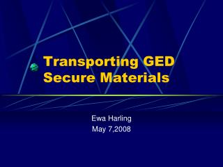 Transporting GED Secure Materials