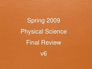 Spring 2009  Physical Science  Final Review v6