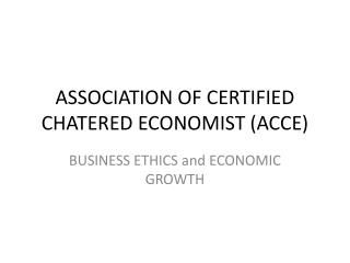 ASSOCIATION OF CERTIFIED CHATERED ECONOMIST (ACCE)