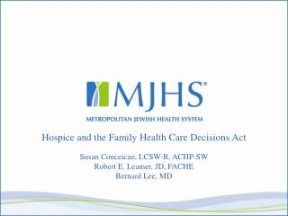 Hospice and the Family Health Care Decisions Act Susan Conceicao, LCSW-R, ACHP-SW