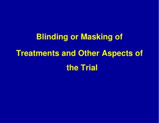 Blinding or Masking of Treatments and Other Aspects of the Trial