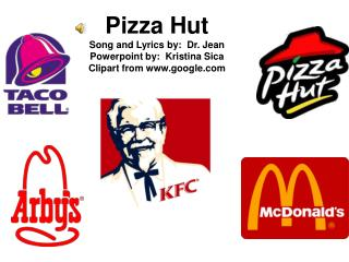 Pizza Hut Song and Lyrics by:  Dr. Jean Powerpoint by:  Kristina Sica Clipart from google