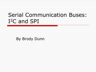 Serial Communication Buses:  I 2 C and SPI