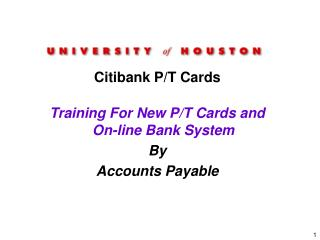 Citibank P/T Cards Training For New P/T Cards and On-line Bank System By Accounts Payable