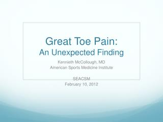 Great Toe Pain: An Unexpected Finding