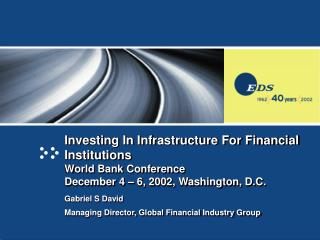 Investing In Infrastructure For Financial Institutions World Bank Conference December 4   6, 2002, Washington, D.C.