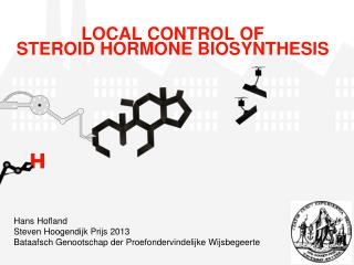 LOCAL CONTROL OF STEROID HORMONE  BIOSYNTHESIS