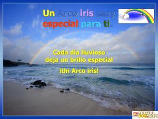 Un  Arco  iris  muy especial para ti .