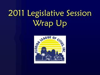 2011 Legislative Session Wrap Up