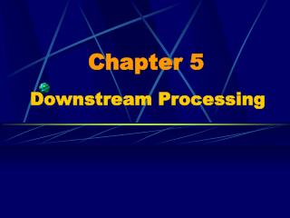 Chapter 5 Downstream Processing