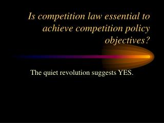 Is competition law essential to achieve competition policy objectives?