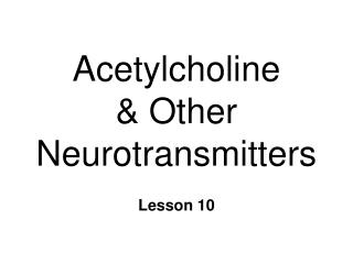 Acetylcholine  & Other Neurotransmitters