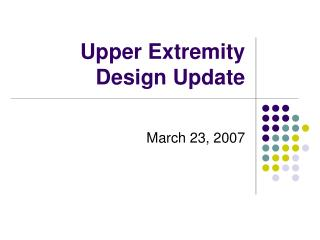 Upper Extremity Design Update