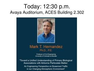 Today: 12:30 p.m. Avaya Auditorium, ACES Building 2.302
