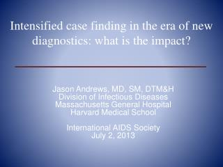 Jason Andrews, MD, SM, DTM&H Division of Infectious Diseases   Massachusetts General Hospital