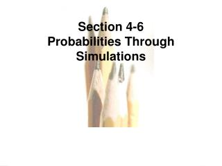 Section 4-6 Probabilities Through Simulations