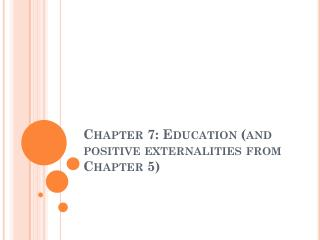Chapter 7: Education (and positive externalities from Chapter 5)