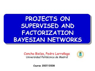 PROJECTS ON SUPERVISED AND FACTORIZATION BAYESIAN NETWORKS