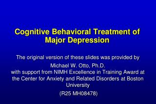 Cognitive Behavioral Treatment of  Major Depression