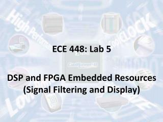 ECE 448: Lab 5 DSP and FPGA Embedded Resources (Signal Filtering and Display)