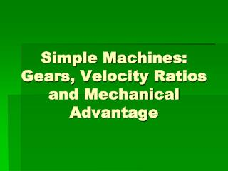 Simple Machines: Gears, Velocity Ratios and Mechanical Advantage