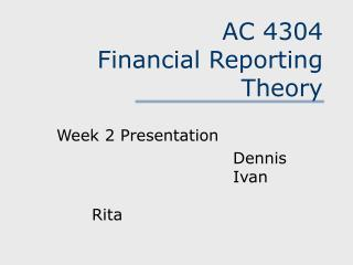 AC 4304 Financial Reporting Theory
