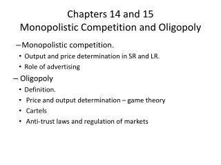 Chapters 14 and 15 Monopolistic Competition and Oligopoly