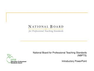 National Board for Professional Teaching Standards (NBPTS) Introductory PowerPoint