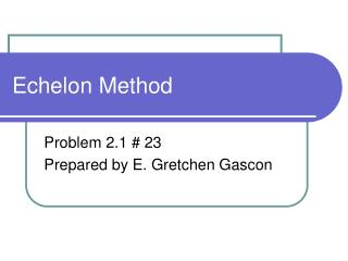 Echelon Method