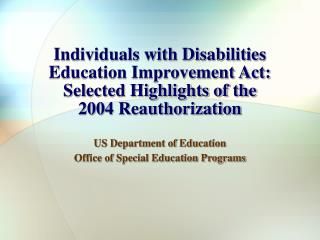 Individuals with Disabilities Education Improvement Act: Selected Highlights of the  2004 Reauthorization