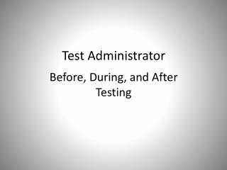 Test Administrator Before, During, and After Testing