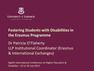 Fostering Students with Disabilities in the Erasmus Programme  Dr Patricia O ' Flaherty
