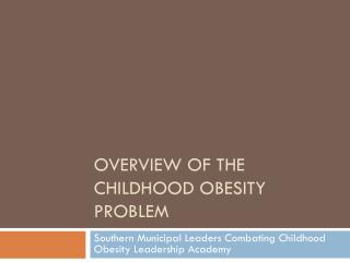 Overview of the Childhood Obesity Problem