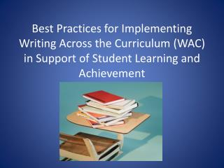 Best Practices for Implementing Writing Across the Curriculum WAC in Support of Student Learning and Achievement